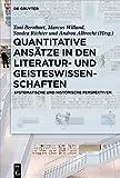 Quantitative Ansätze in den Literatur- und Geisteswissenschaften: Systematische und historische Perspektiven