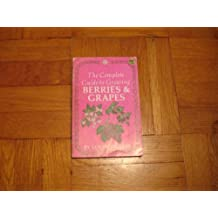 The Complete Guide to Growing Berries and Grapes by Louise Riotte (1974-08-02)