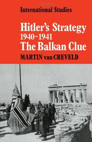 Hitler's Strategy 1940–1941: The Balkan Clue (LSE Monographs in International Studies)