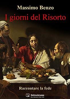 I giorni del Risorto (Italian Edition) by [Benzo, Massimo]