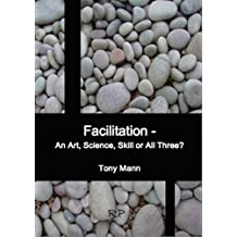 Facilitation - an art, science, skill or all three?: Build your expertise in Facilitation
