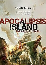 Apocalilpsis Island. Batalla Final. par Vicente García
