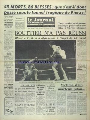 JOURNAL DU DIMANCHE (LE) [No 1334] du 18/06/1972 - QUE S'EST-IL PASSE SOUS LE TUNNEL TRAGIQUE DE VIERZY - BOXE - BOUTTIER N'A PAS REUSSI FACE MONZON - LE CAPITAINE DU PETROLIER ECHOUE A VOULU MOURIR - LE DIRECTEUR DU CIRQUE RANCY TUE PAR UNE ELEPHANTE - par Collectif