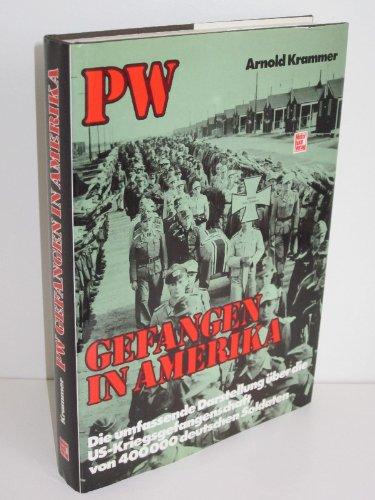 PW - Gefangen in Amerika. Die umfassenden Darstellung über die US-Kriegsgefangenschaft von 400000 deutschen Soldaten