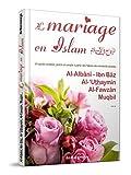 Mariage en Islam (Un guide complet, précis et simple à partir des fatwas d'éminents savants) (Le)