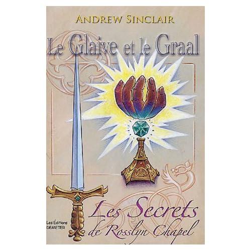 Le Glaive et le Graal : Les Secrets de Rosslyn Chapel