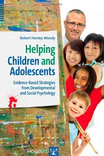 Helping Children and Adolescents: Evidence-Based Strategies from Developmental and Social Psychology 1st edition by Robert H. Woody (2011) Hardcover