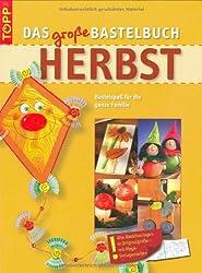Das große Bastelbuch Herbst: Kreative Ideen für die ganze Familie