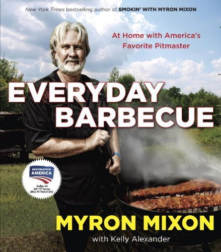 Everyday Barbecue: At Home with America's Favorite Pitmaster by Mixon, Myron, Alexander, Kelly (2013) Paperback