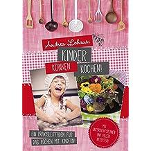 Kinder können kochen: Ein Praxisleitfaden für das Kochen mit Kindern