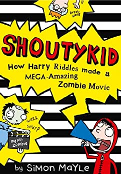 Shoutykid (1) - How Harry Riddles Made a Mega-Amazing Zombie Movie by [Mayle, Simon]
