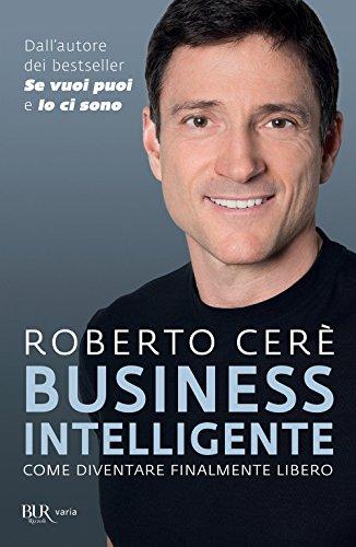Business intelligente. Come diventare finalmente libero