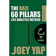 The Bazi 60 Pillars - Yi: The Life Analysis Method Revealed (English Edition)