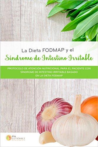 La Dieta FODMAP y el Síndrome de Intestino Irritable: Protocolo de atención nutricional para el paciente con síndrome de intestino irritable basado en la dieta FODMAP por Maria Pia Gutiérrez Lizano
