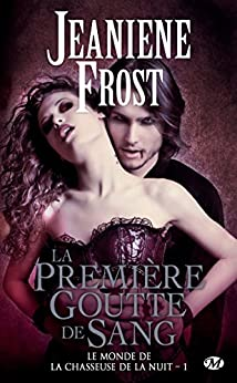 La Première Goutte de sang: Le Monde de la chasseuse de la nuit, T1 par [Frost, Jeaniene]