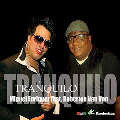 Tranquilo (feat. Roberton Van Van) - Miguel Enriquez