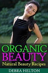 Organic Beauty: Natural Beauty Recipes (English Edition)