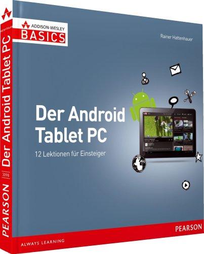 Der Android Tablet-PC - nicht mehr als Sie brauchen, komplett in Farbe: 12 Lektionen für Einsteiger (AW Basics)