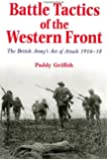Battle Tactics of the Western Front: The British Army's Art of Attack, 1916-18