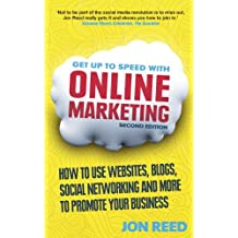 Get Up to Speed with Online Marketing: How to Use Websites, Blogs, Social Networking and More to Promote Your Business