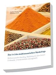 Das 1 x 1 des multisensorischen Marketings. Multisensorisches Branding. Marketing mit allen Sinnen. Unwiderstehlich . Unvergesslich . Umfassend