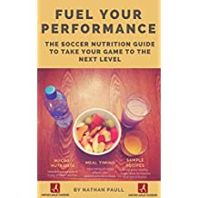 Fuel Your Performance: The Football Nutrition Guide to Take Your Game to the Next Level (English Edition)