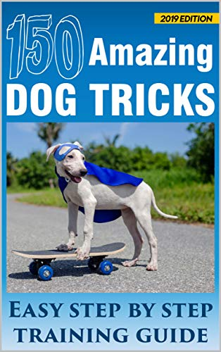 150 AMAZING DOG TRICKS: Easy Step by Step Training Guide (English Edition)
