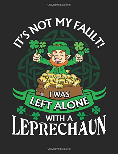 It's Not My Fault I Was Left Alone With A Leprechaun: St. Patrick's Day Lined Journal por Dartan Creations