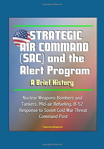 strategic-air-command-sac-and-the-alert-program-a-brief-history-nuclear-weapons-bombers-and-tankers-