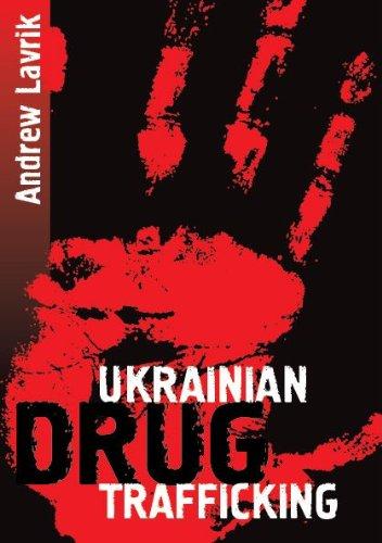 Ukrainian drug trafficking (Ukraine: crime and corruption, part 1)