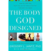 The Body God Designed: How to love the body you've got while you get the body you want by Jantz, Gregory L (2007) Paperback