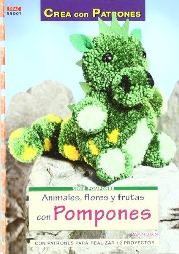 ANIMALES, FLORES Y FRUTAS CON POMPONES: CON PATRONES PARA REALIZAR 12 PROYECTOS (Cp - Serie Pompones (drac)) por Jasmin Ürüm