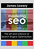 Mastering SEO: The Art and Science of Search Engine Optimisation