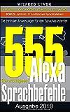 Die 555 wichtigsten Alexa Sprachbefehle: Die zentralen Anweisungen für den Sprachassistenten - Intelligenz aus der Cloud