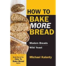 How to Bake More Bread: Modern Breads/Wild Yeast