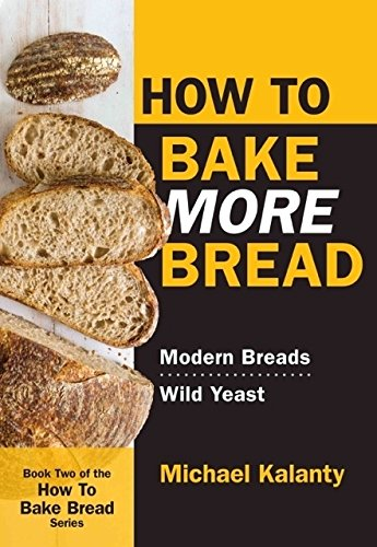 How to Bake More Bread: Modern Breads / Wild Yeast PDF Books