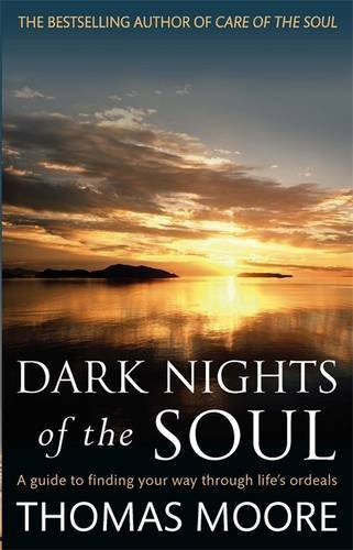 Dark Nights Of The Soul: A guide to finding your way through life's ordeals by Moore, Thomas (2012) Paperback
