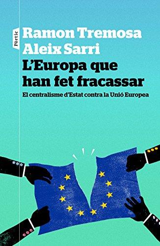 L'Europa que han fet fracassar: El centralisme dEstat contra la Unió Europea (Catalan Edition) por Ramon Tremosa