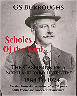 Scholes of the Yard: The Casebook of a Scotland Yard Detective 1888 to 1924 by [Burroughs, GS]