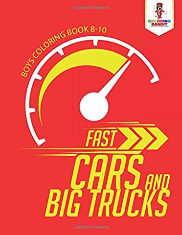 Fast Cars and Big Trucks : Boys Coloring Book 8-10
