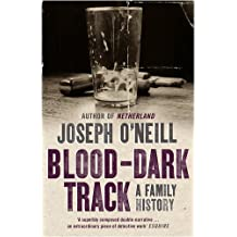 Blood-Dark Track: A Family History by Joseph O'Neill (2009-04-30)