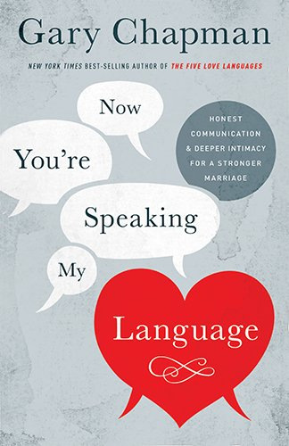 Now You're Speaking My Language: Honest Communication and Deeper Intimacy for a Stronger Marriage Paperback