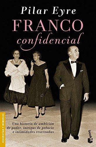 Franco confidencial: Una historia de ambición de poder, intrigas de palacio e intimidades reservadas (Divulgación) por Pilar Eyre