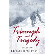 Triumph and Tragedy – The Life of Edward Whymper (English Edition)