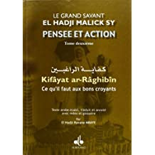 Pensee et action d'el hadji malick sy (t.II) : ce qu'il faut aux bons croyants ( kifaya ar-raghibin