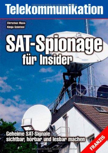 SAT-Spionage für Insider: Geheime SAT-Signale sichtbar, hörbar und lesbar machen