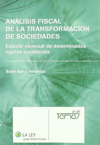 Análisis fiscal de la transformación de las sociedades mercantiles: estudio especial de determinadas figuras societarias (La Ley, temas)