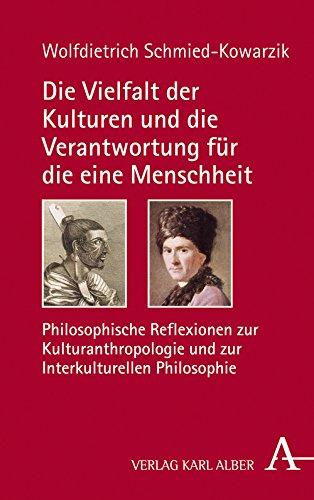 Die Vielfalt der Kulturen und die Verantwortung für die eine Menschheit: Philosophische Reflexionen zur Kulturanthropologie und zur Interkulturellen Philosophie