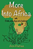 More Into Africa: 3 kids, some dogs and a husband by Ann Patras