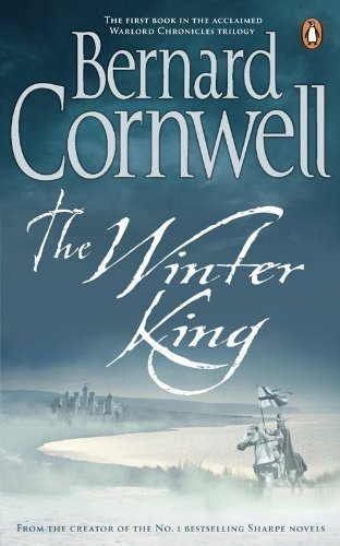 The Winter King: A Novel of Arthur (Warlord Chronicles 1) by Cornwell, Bernard Re-issue Edition (2011)